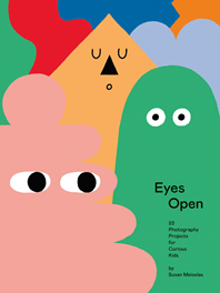 Eyes Open: 23 Photography Projects for Curious Kids